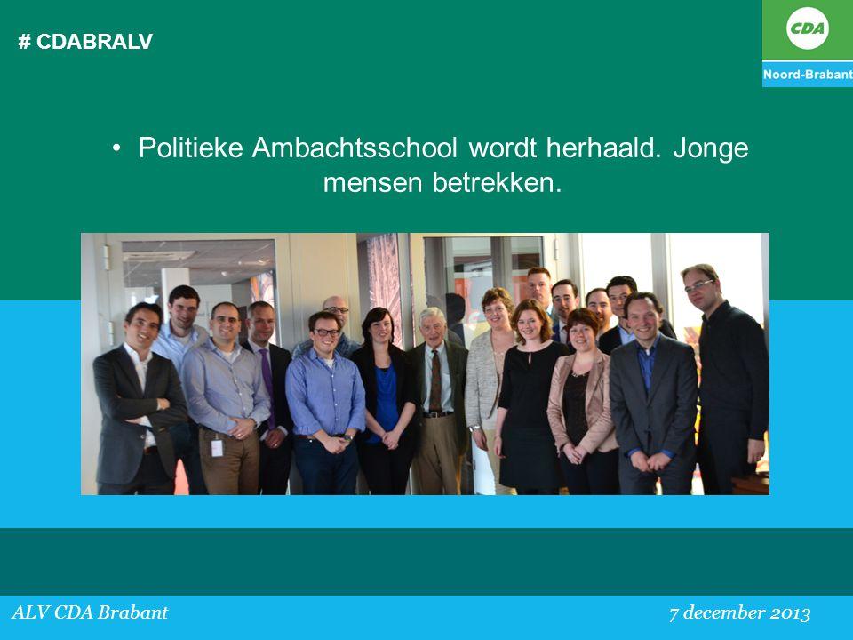 # CDABRALV ALV CDA Brabant 7 december 2013 •Politieke Ambachtsschool wordt herhaald. Jonge mensen betrekken.