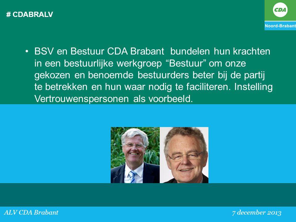 """# CDABRALV ALV CDA Brabant 7 december 2013 •BSV en Bestuur CDA Brabant bundelen hun krachten in een bestuurlijke werkgroep """"Bestuur"""" om onze gekozen e"""