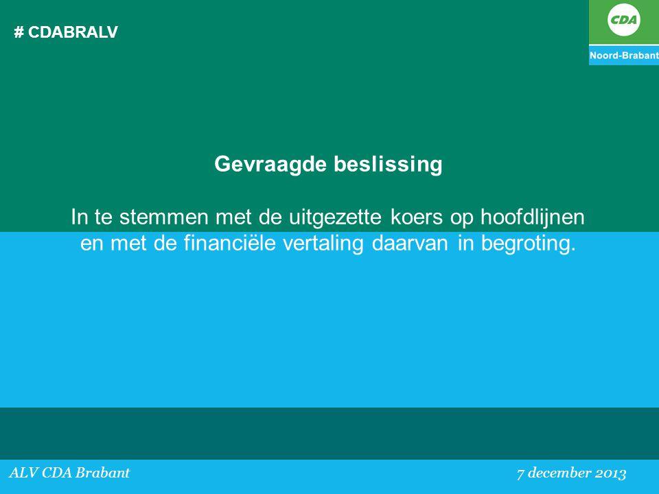 # CDABRALV ALV CDA Brabant 7 december 2013 Gevraagde beslissing In te stemmen met de uitgezette koers op hoofdlijnen en met de financiële vertaling da