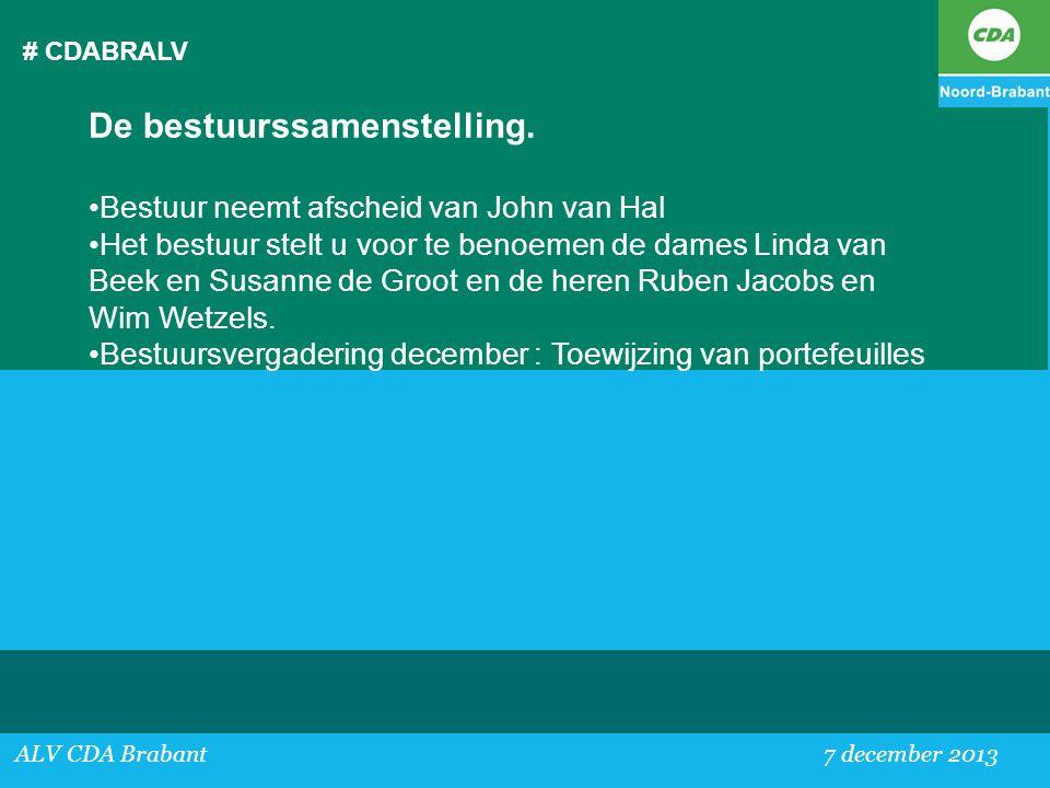 # CDABRALV ALV CDA Brabant 7 december 2013 De bestuurssamenstelling. •Bestuur neemt afscheid van John van Hal •Het bestuur stelt u voor te benoemen de