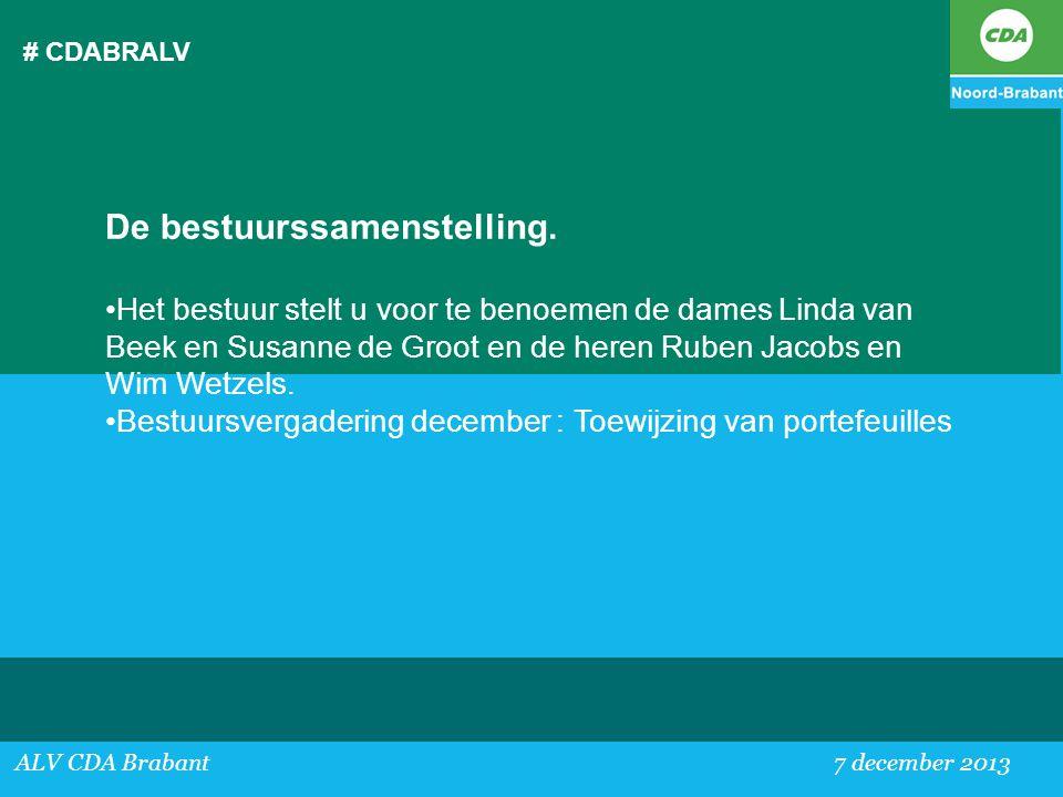 # CDABRALV ALV CDA Brabant 7 december 2013 De bestuurssamenstelling. •Het bestuur stelt u voor te benoemen de dames Linda van Beek en Susanne de Groot