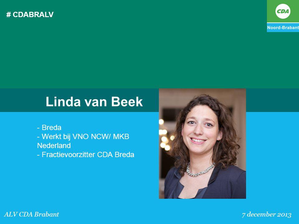 # CDABRALV ALV CDA Brabant 7 december 2013 Linda van Beek - Breda - Werkt bij VNO NCW/ MKB Nederland - Fractievoorzitter CDA Breda