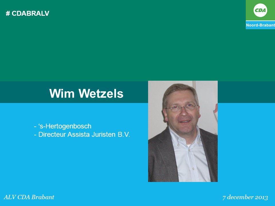 # CDABRALV ALV CDA Brabant 7 december 2013 Wim Wetzels - 's-Hertogenbosch - Directeur Assista Juristen B.V.
