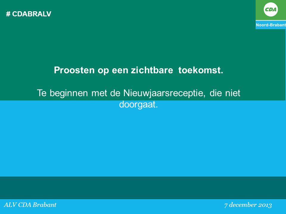 # CDABRALV ALV CDA Brabant 7 december 2013 Proosten op een zichtbare toekomst. Te beginnen met de Nieuwjaarsreceptie, die niet doorgaat.