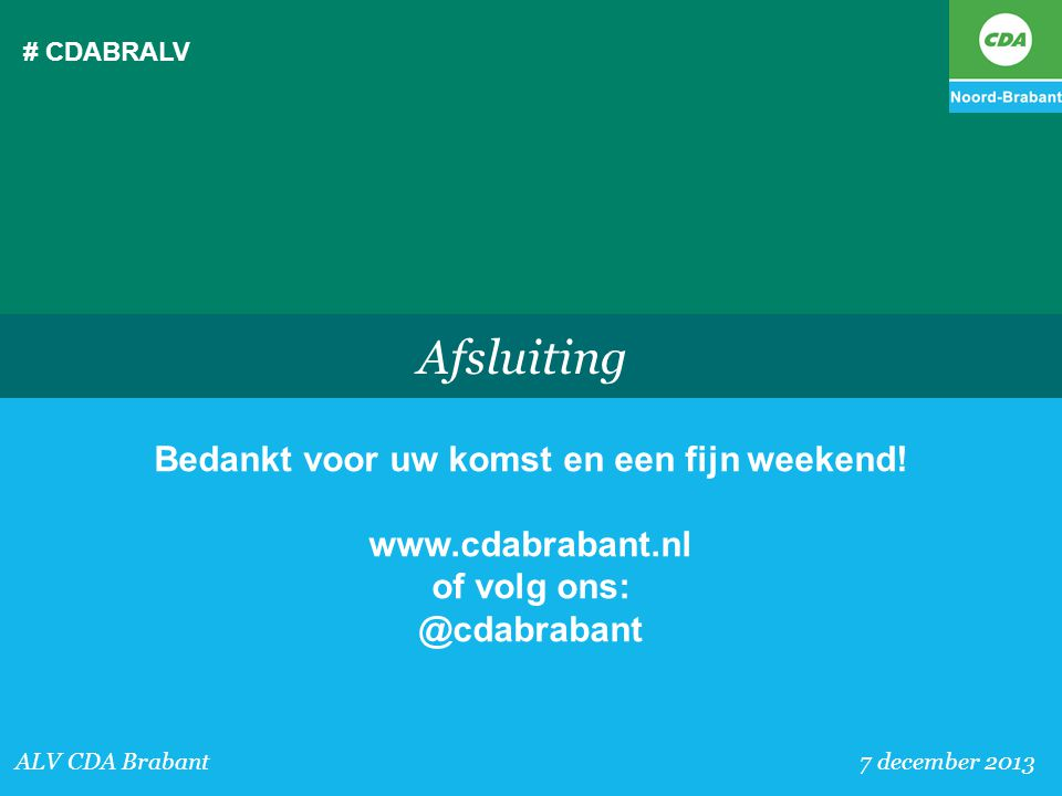 # CDABRALV ALV CDA Brabant 7 december 2013 Afsluiting Bedankt voor uw komst en een fijn weekend! www.cdabrabant.nl of volg ons: @cdabrabant