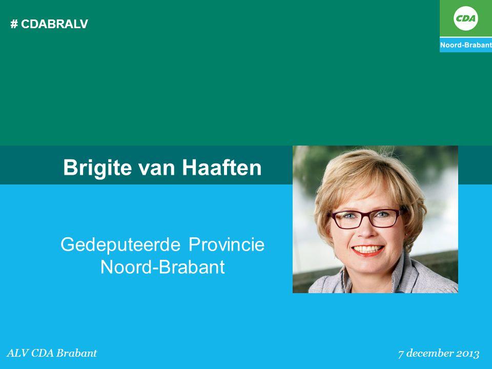 # CDABRALV ALV CDA Brabant 7 december 2013 Brigite van Haaften Gedeputeerde Provincie Noord-Brabant