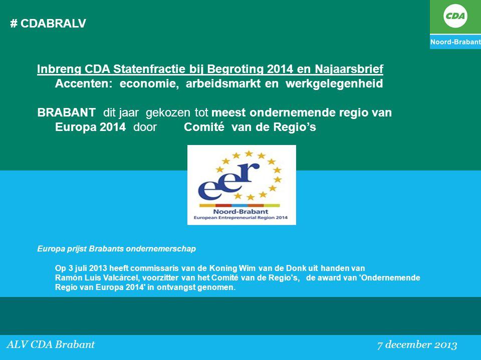 # CDABRALV ALV CDA Brabant 7 december 2013 Inbreng CDA Statenfractie bij Begroting 2014 en Najaarsbrief Accenten: economie, arbeidsmarkt en werkgelege