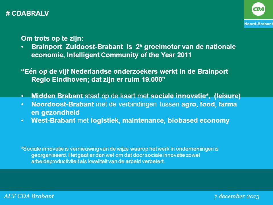 # CDABRALV ALV CDA Brabant 7 december 2013 Om trots op te zijn: •Brainport Zuidoost-Brabant is 2 e groeimotor van de nationale economie, Intelligent C