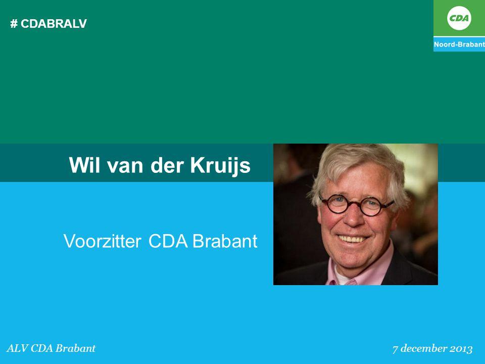 # CDABRALV ALV CDA Brabant 7 december 2013 Wil van der Kruijs Voorzitter CDA Brabant