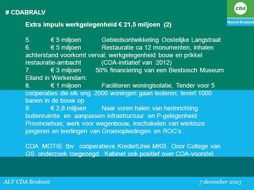 # CDABRALV ALV CDA Brabant 7 december 2013 Extra impuls werkgelegenheid € 21,5 miljoen (2) 5.€ 5 miljoenGebiedsontwikkeling Oostelijke Langstraat 6.€