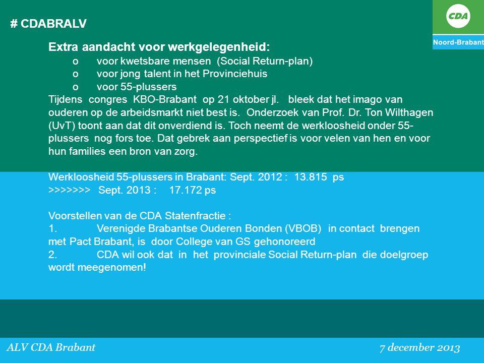 # CDABRALV ALV CDA Brabant 7 december 2013 Extra aandacht voor werkgelegenheid: ovoor kwetsbare mensen (Social Return-plan) ovoor jong talent in het P