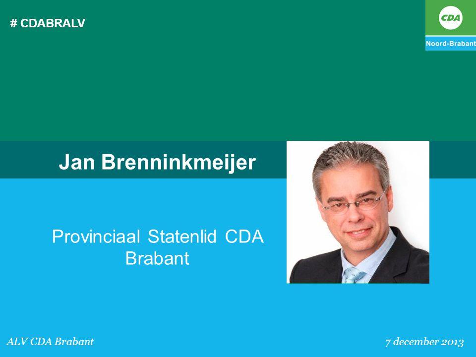 # CDABRALV ALV CDA Brabant 7 december 2013 Jan Brenninkmeijer Provinciaal Statenlid CDA Brabant