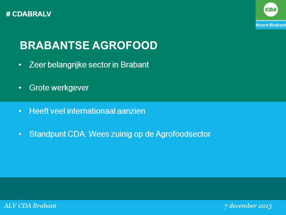 # CDABRALV ALV CDA Brabant 7 december 2013 BRABANTSE AGROFOOD •Zeer belangrijke sector in Brabant •Grote werkgever •Heeft veel internationaal aanzien