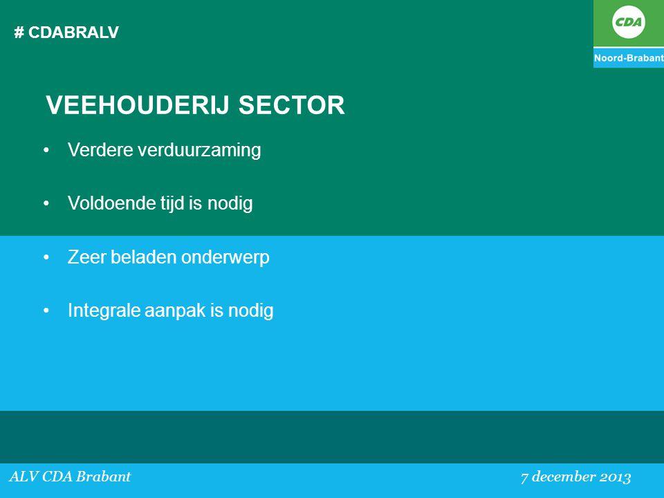 # CDABRALV ALV CDA Brabant 7 december 2013 VEEHOUDERIJ SECTOR •Verdere verduurzaming •Voldoende tijd is nodig •Zeer beladen onderwerp •Integrale aanpa