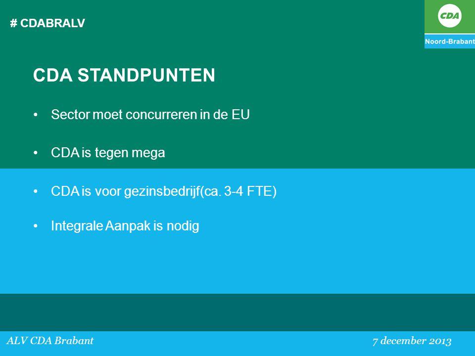 # CDABRALV ALV CDA Brabant 7 december 2013 CDA STANDPUNTEN •Sector moet concurreren in de EU •CDA is tegen mega •CDA is voor gezinsbedrijf(ca. 3-4 FTE