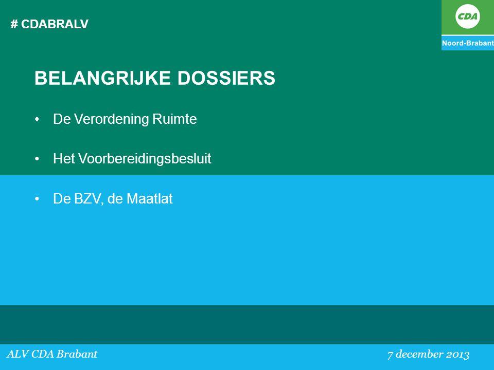 # CDABRALV ALV CDA Brabant 7 december 2013 BELANGRIJKE DOSSIERS •De Verordening Ruimte •Het Voorbereidingsbesluit •De BZV, de Maatlat