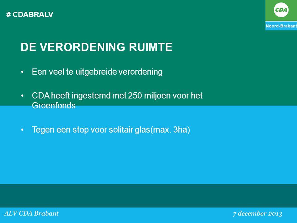 # CDABRALV ALV CDA Brabant 7 december 2013 DE VERORDENING RUIMTE •Een veel te uitgebreide verordening •CDA heeft ingestemd met 250 miljoen voor het Gr