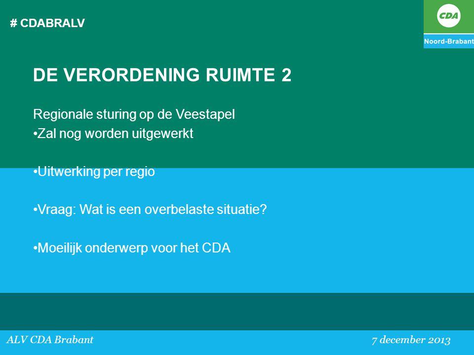 # CDABRALV ALV CDA Brabant 7 december 2013 DE VERORDENING RUIMTE 2 Regionale sturing op de Veestapel •Zal nog worden uitgewerkt •Uitwerking per regio