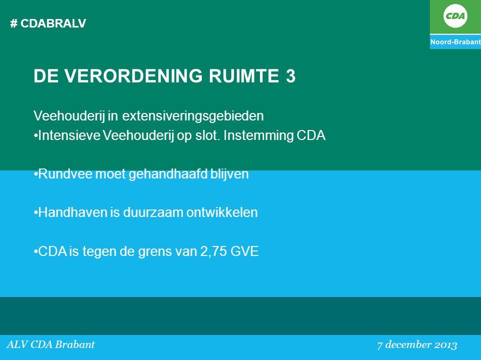 # CDABRALV ALV CDA Brabant 7 december 2013 DE VERORDENING RUIMTE 3 Veehouderij in extensiveringsgebieden •Intensieve Veehouderij op slot. Instemming C