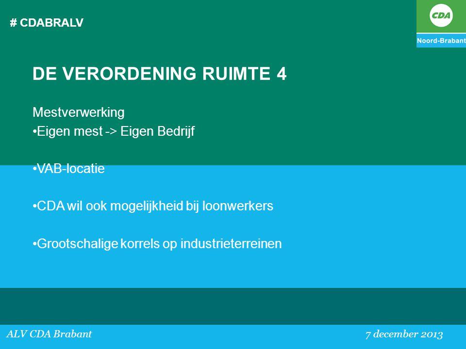 # CDABRALV ALV CDA Brabant 7 december 2013 DE VERORDENING RUIMTE 4 Mestverwerking •Eigen mest -> Eigen Bedrijf •VAB-locatie •CDA wil ook mogelijkheid