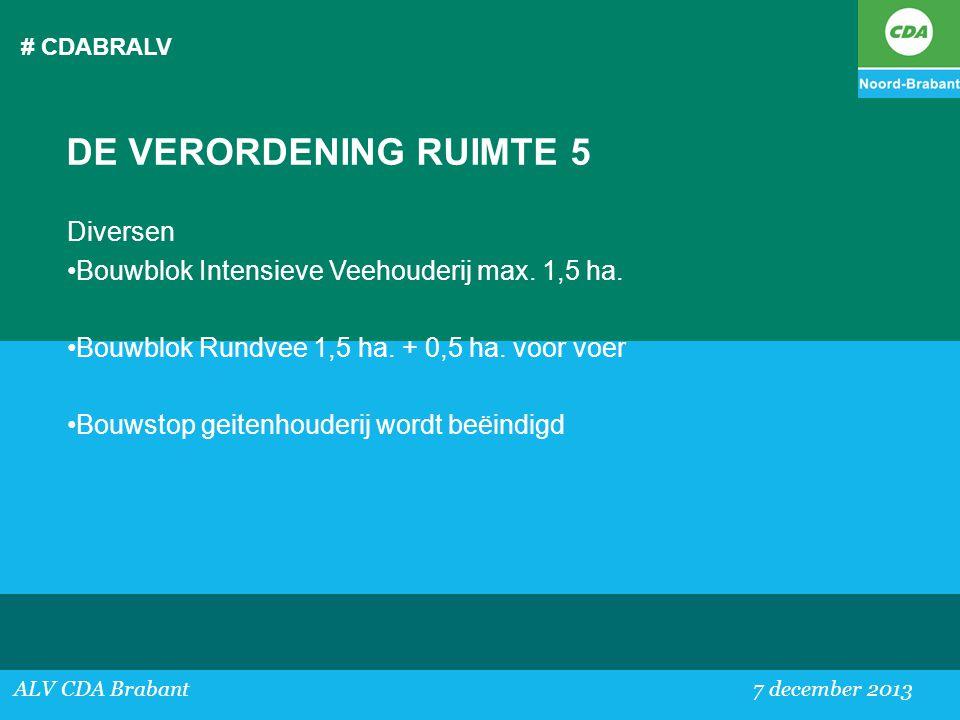 # CDABRALV ALV CDA Brabant 7 december 2013 DE VERORDENING RUIMTE 5 Diversen •Bouwblok Intensieve Veehouderij max. 1,5 ha. •Bouwblok Rundvee 1,5 ha. +