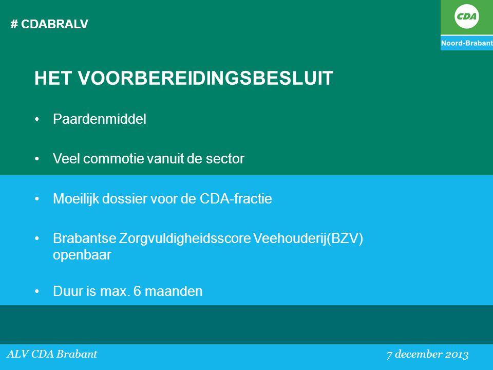 # CDABRALV ALV CDA Brabant 7 december 2013 HET VOORBEREIDINGSBESLUIT •Paardenmiddel •Veel commotie vanuit de sector •Moeilijk dossier voor de CDA-frac