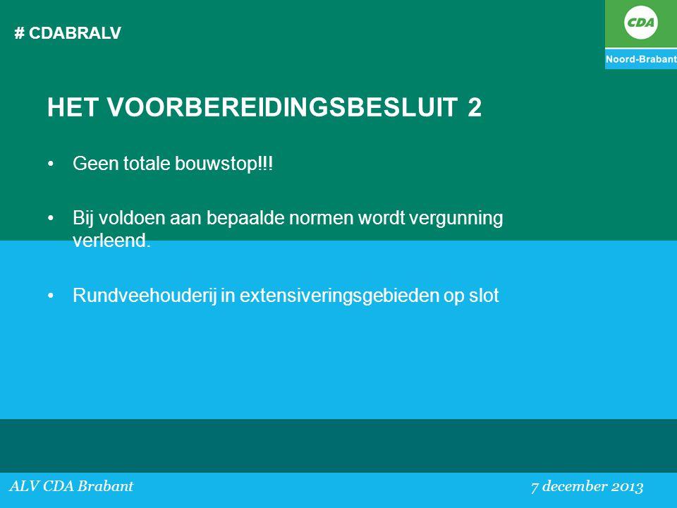 # CDABRALV ALV CDA Brabant 7 december 2013 HET VOORBEREIDINGSBESLUIT 2 •Geen totale bouwstop!!! •Bij voldoen aan bepaalde normen wordt vergunning verl