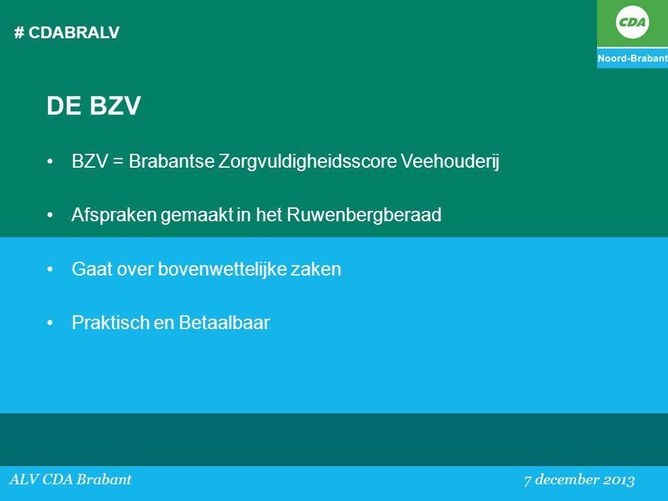 # CDABRALV ALV CDA Brabant 7 december 2013 DE BZV •BZV = Brabantse Zorgvuldigheidsscore Veehouderij •Afspraken gemaakt in het Ruwenbergberaad •Gaat ov