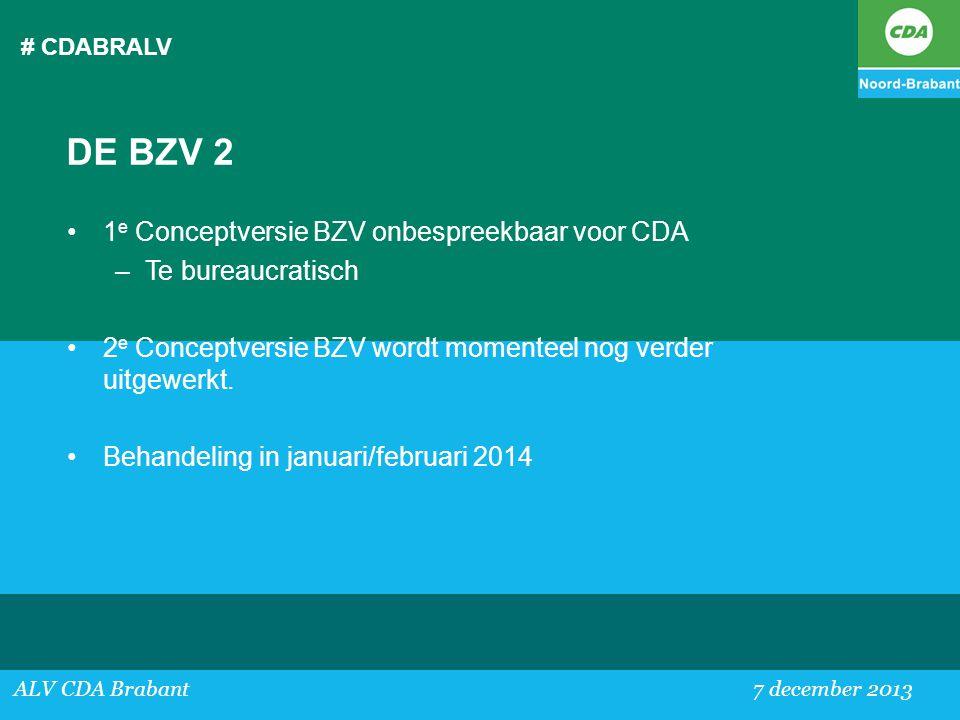 # CDABRALV ALV CDA Brabant 7 december 2013 DE BZV 2 •1 e Conceptversie BZV onbespreekbaar voor CDA –Te bureaucratisch •2 e Conceptversie BZV wordt mom