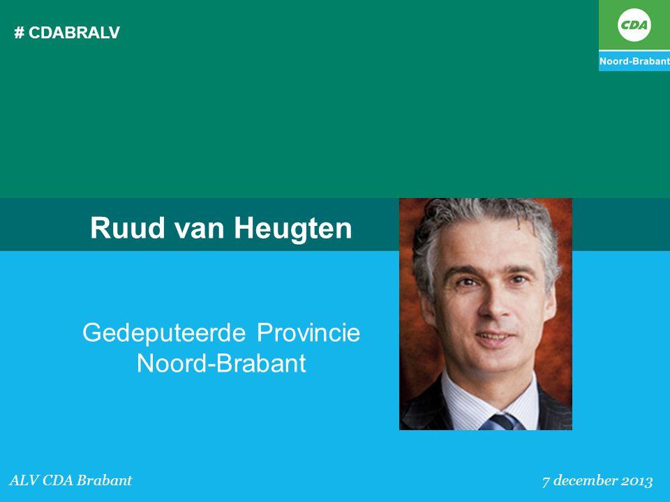# CDABRALV ALV CDA Brabant 7 december 2013 Ruud van Heugten Gedeputeerde Provincie Noord-Brabant