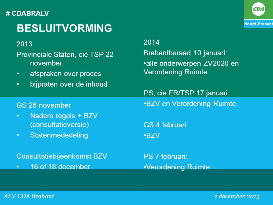 # CDABRALV ALV CDA Brabant 7 december 2013 BESLUITVORMING 2013 Provinciale Staten, cie TSP 22 november: •afspraken over proces •bijpraten over de inho