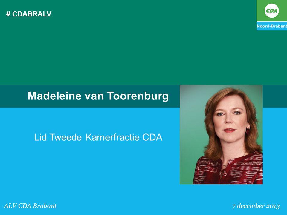 # CDABRALV ALV CDA Brabant 7 december 2013 Madeleine van Toorenburg Lid Tweede Kamerfractie CDA