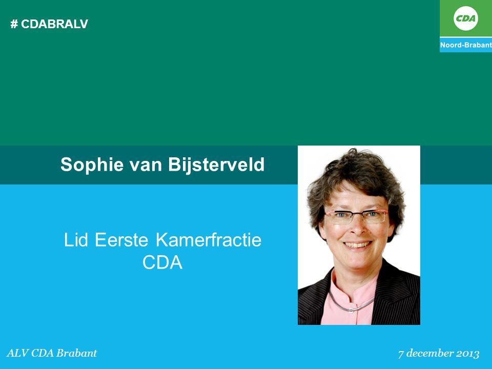 # CDABRALV ALV CDA Brabant 7 december 2013 Sophie van Bijsterveld Lid Eerste Kamerfractie CDA