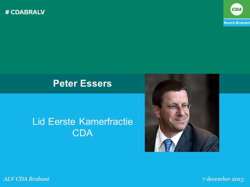 # CDABRALV ALV CDA Brabant 7 december 2013 Peter Essers Lid Eerste Kamerfractie CDA
