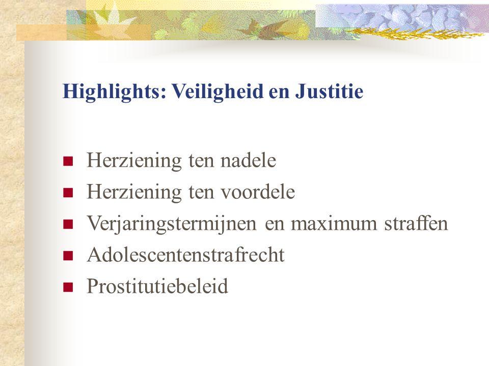 Highlights: Veiligheid en Justitie  Herziening ten nadele  Herziening ten voordele  Verjaringstermijnen en maximum straffen  Adolescentenstrafrech