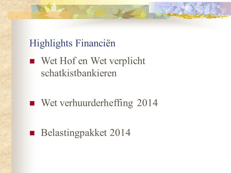 Highlights Financiën  Wet Hof en Wet verplicht schatkistbankieren  Wet verhuurderheffing 2014  Belastingpakket 2014