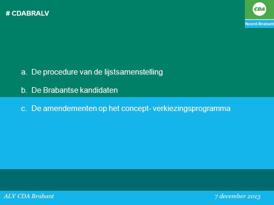 # CDABRALV ALV CDA Brabant 7 december 2013 a.De procedure van de lijstsamenstelling b.De Brabantse kandidaten c.De amendementen op het concept- verkie
