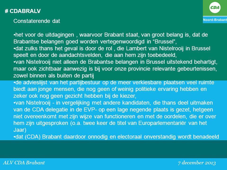 # CDABRALV ALV CDA Brabant 7 december 2013 Constaterende dat •het voor de uitdagingen, waarvoor Brabant staat, van groot belang is, dat de Brabantse b