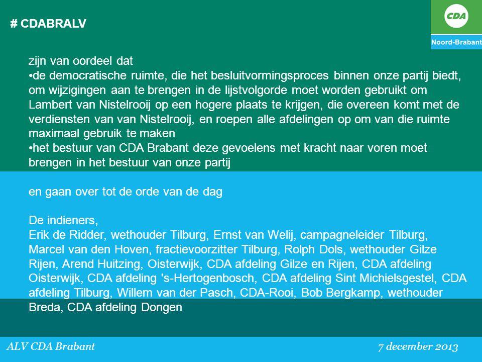 # CDABRALV ALV CDA Brabant 7 december 2013 zijn van oordeel dat •de democratische ruimte, die het besluitvormingsproces binnen onze partij biedt, om w