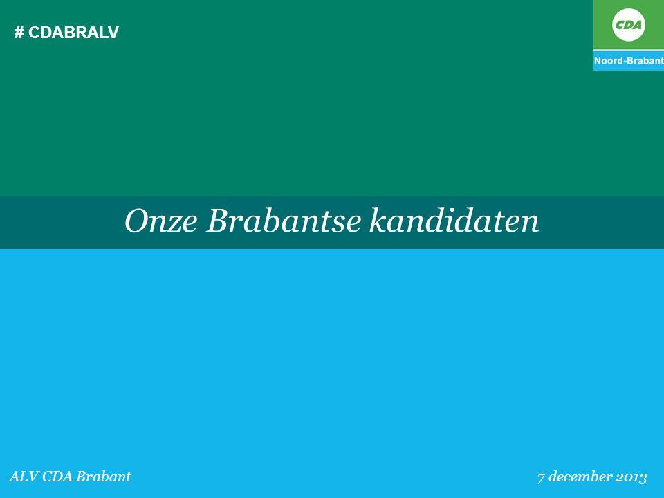 # CDABRALV ALV CDA Brabant 7 december 2013 Onze Brabantse kandidaten