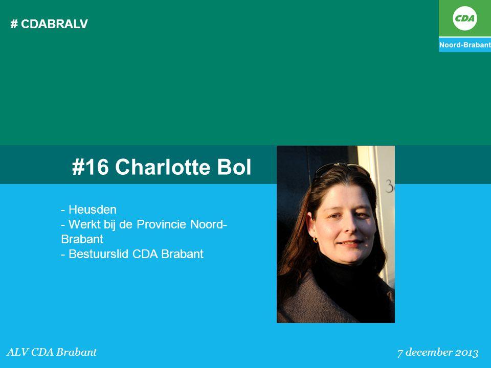 # CDABRALV ALV CDA Brabant 7 december 2013 #16 Charlotte Bol - Heusden - Werkt bij de Provincie Noord- Brabant - Bestuurslid CDA Brabant