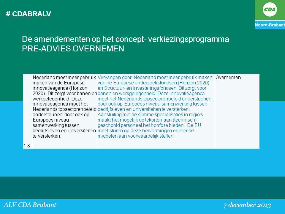 # CDABRALV ALV CDA Brabant 7 december 2013 De amendementen op het concept- verkiezingsprogramma PRE-ADVIES OVERNEMEN 1.8 Nederland moet meer gebruik m