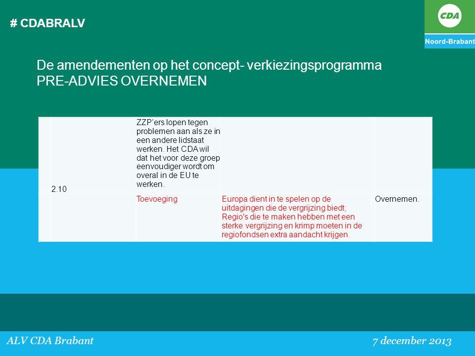 # CDABRALV ALV CDA Brabant 7 december 2013 De amendementen op het concept- verkiezingsprogramma PRE-ADVIES OVERNEMEN 2.10 ZZP'ers lopen tegen probleme