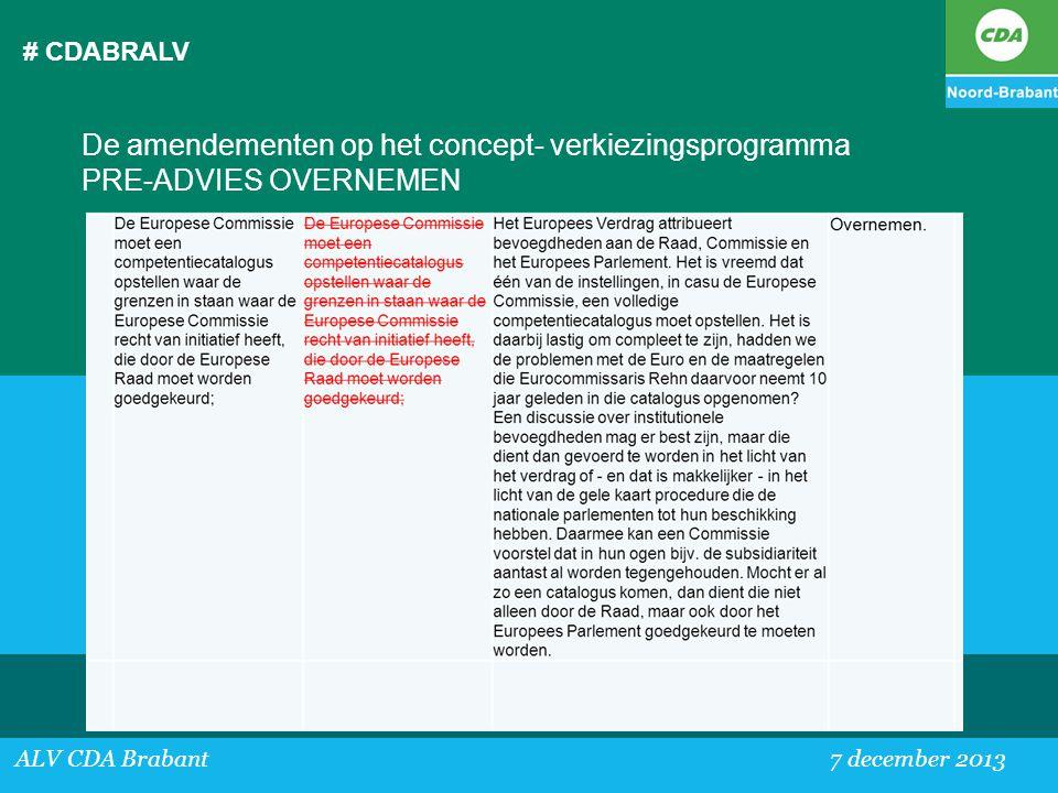 # CDABRALV ALV CDA Brabant 7 december 2013 De amendementen op het concept- verkiezingsprogramma PRE-ADVIES OVERNEMEN