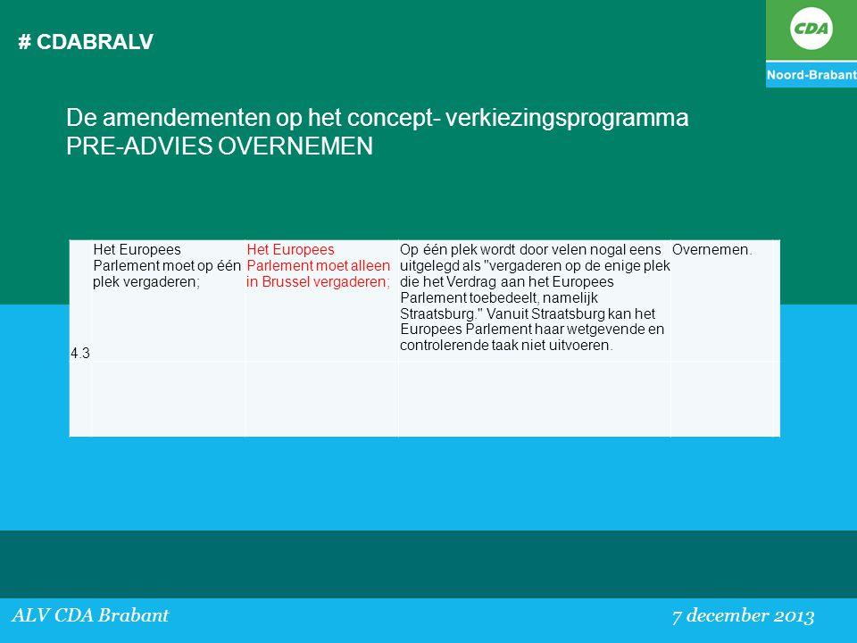 # CDABRALV ALV CDA Brabant 7 december 2013 De amendementen op het concept- verkiezingsprogramma PRE-ADVIES OVERNEMEN 4.3 Het Europees Parlement moet o