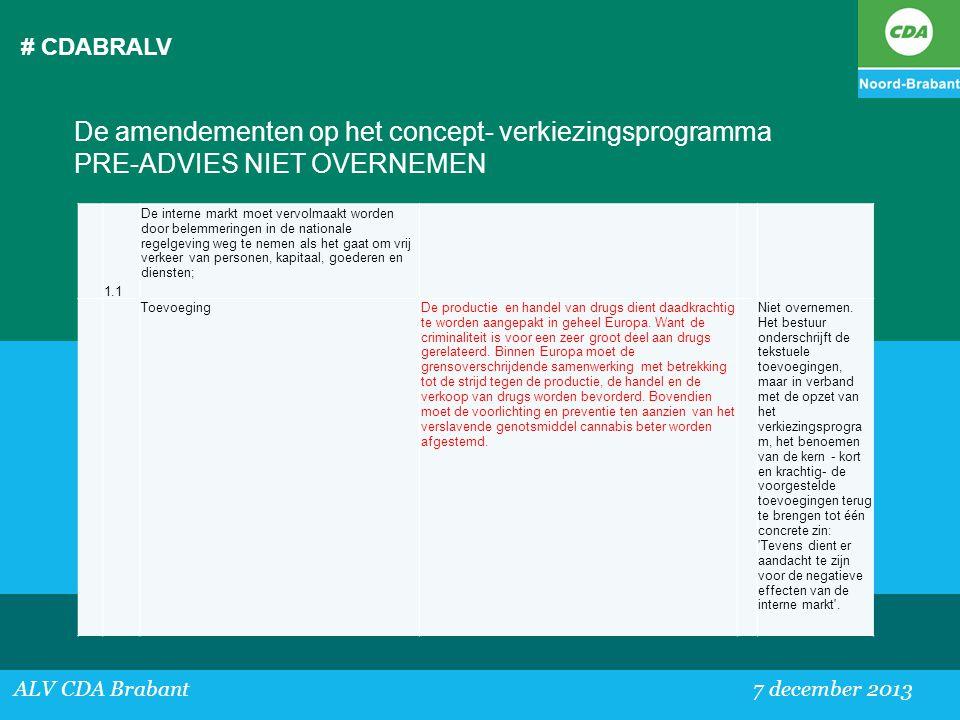 # CDABRALV ALV CDA Brabant 7 december 2013 De amendementen op het concept- verkiezingsprogramma PRE-ADVIES NIET OVERNEMEN 1.1 De interne markt moet ve