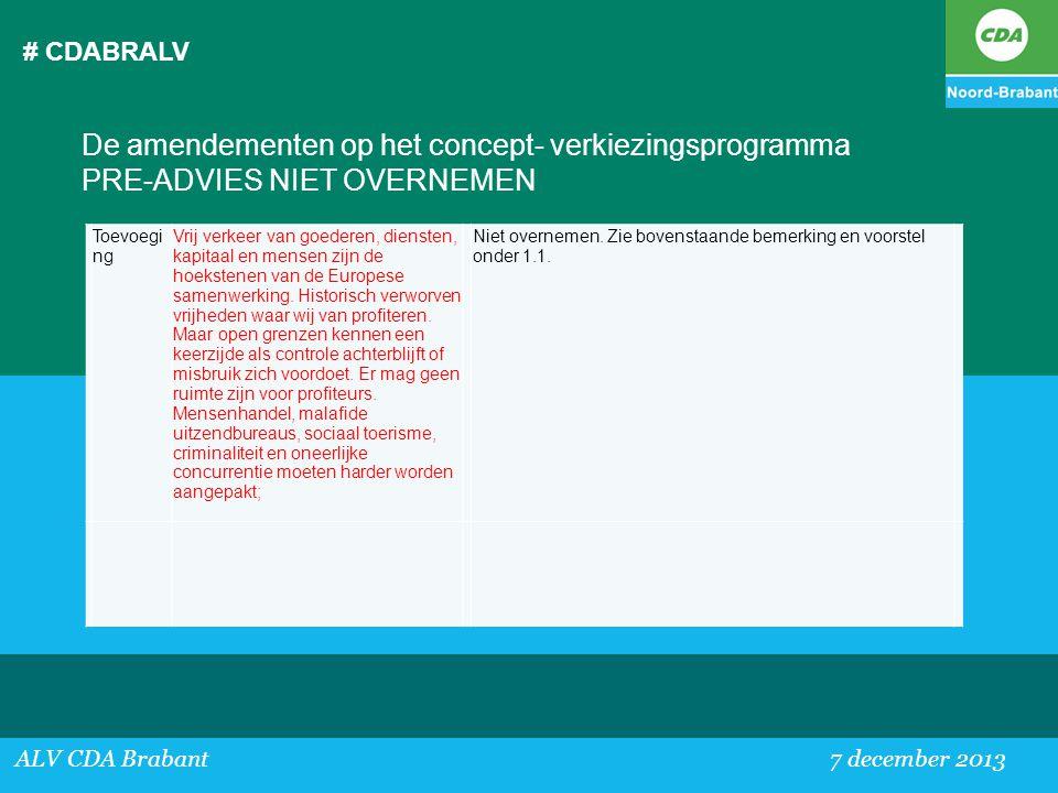 # CDABRALV ALV CDA Brabant 7 december 2013 De amendementen op het concept- verkiezingsprogramma PRE-ADVIES NIET OVERNEMEN Toevoegi ng Vrij verkeer van