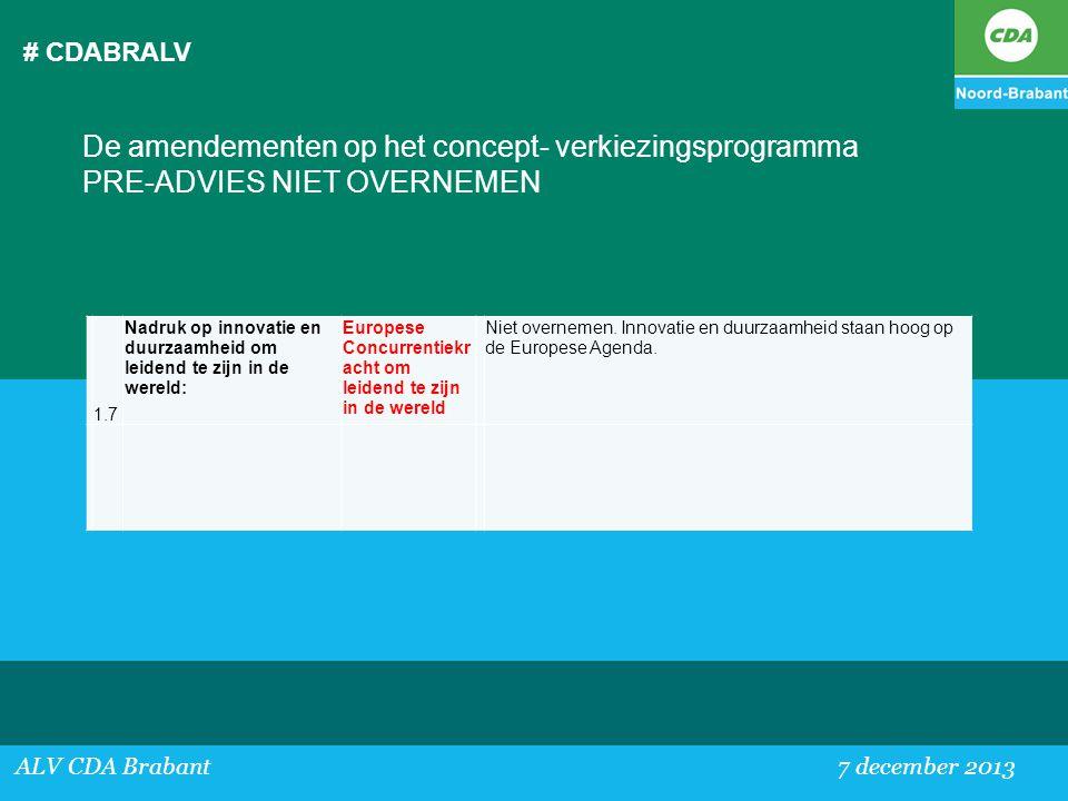 # CDABRALV ALV CDA Brabant 7 december 2013 De amendementen op het concept- verkiezingsprogramma PRE-ADVIES NIET OVERNEMEN 1.7 Nadruk op innovatie en d