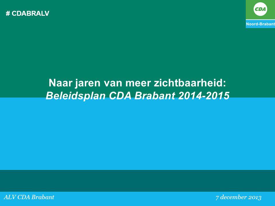 # CDABRALV ALV CDA Brabant 7 december 2013 Naar jaren van meer zichtbaarheid: Beleidsplan CDA Brabant 2014-2015
