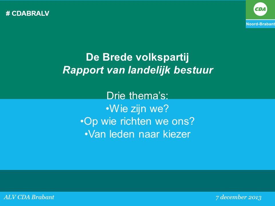 # CDABRALV ALV CDA Brabant 7 december 2013 De Brede volkspartij Rapport van landelijk bestuur Drie thema's: •Wie zijn we? •Op wie richten we ons? •Van